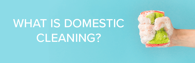 What is domestic cleaning?